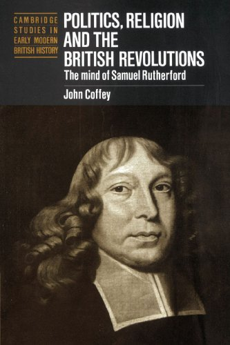 Politics, Religion and the British Revolutions: The Mind of Samuel Rutherford (Cambridge Studies in Early Modern British History) by John Coffey (2002-05-02)
