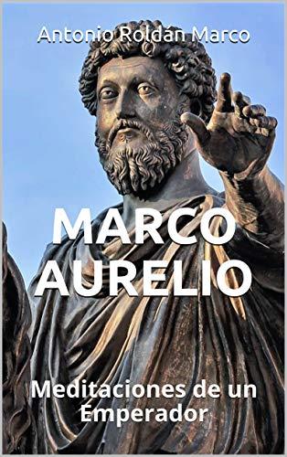 MARCO AURELIO: Meditaciones de un Emperador (LECTURAS DE FILOSOFÍA ...