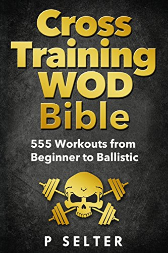 cross-training-wod-bible-555-workouts-from-beginner-to-ballistic