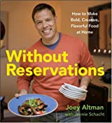 Without Reservations: How to Make Bold, Creative, Flavorful Food at Home