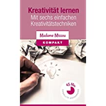 Kreativität lernen - Mit sechs einfachen Kreativitätstechniken (German Edition)