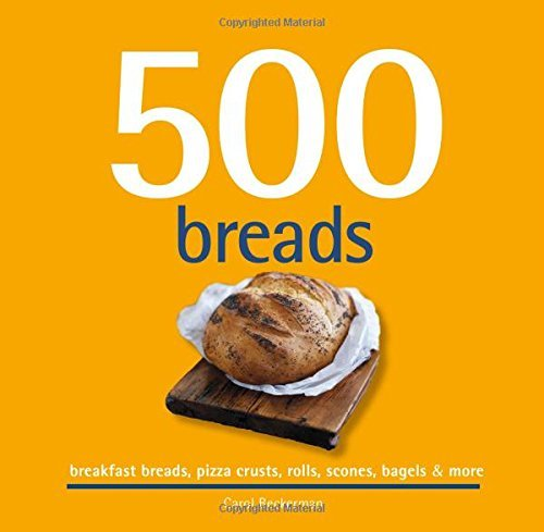 500-breads-breakfast-breads-pizza-crusts-rolls-scones-bagels-more-500-cooking-sellers-by-carol-becke