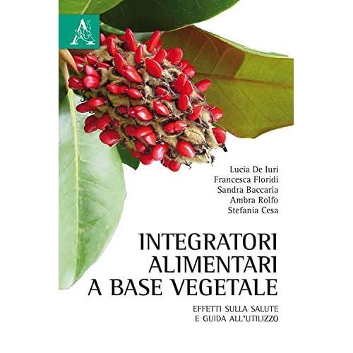 Integratori Alimentari A Base Vegetale. Effetti Sulla Salute E Guida All'utilizzo