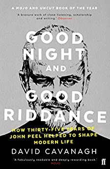 Good Night and Good Riddance: How Thirty-Five Years of John Peel Helped to Shape Modern Life (English Edition) par [Cavanagh, David]