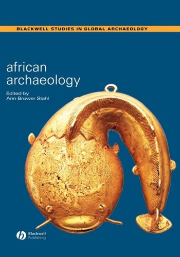 African Archaeology: A Critical Introduction (Wiley Blackwell Studies in Global Archaeology)