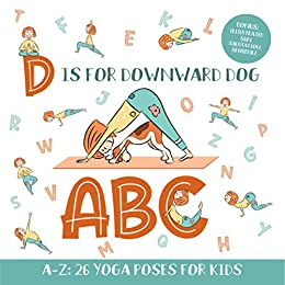 D is for Downward Dog ABC: Yoga ABC Book for Kids Aged 3-5 ...