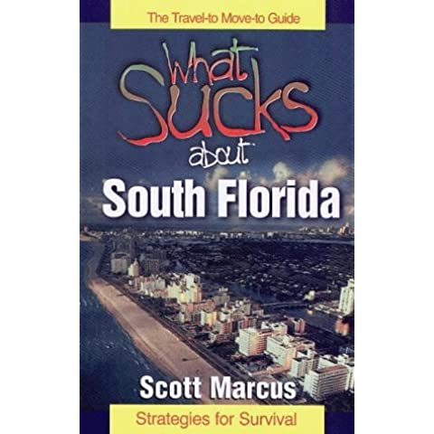What Sucks About South Florida: The Travel-To, Move-To Guide by Scott Marcus (1997-10-02)