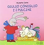Giulio Coniglio e i pulcini. Ediz. illustrata