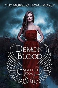 Demon Blood (Angelfire #1) by [Morse, Jody, Morse, Jayme]
