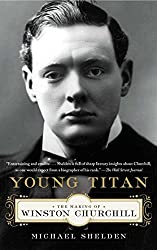 Young Titan: The Making of Winston Churchill by Michael Shelden (2014-03-25)