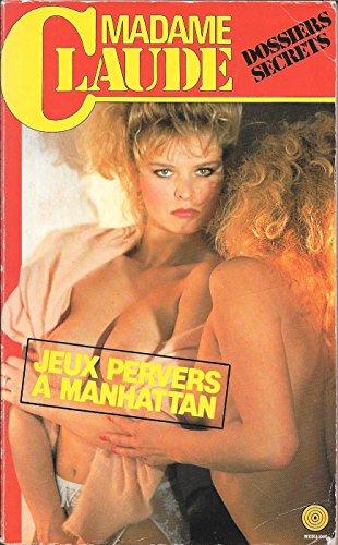 Jeux pervers à Manhattan (Les Dossiers secrets de Madame Claude) par Peter Ollisson