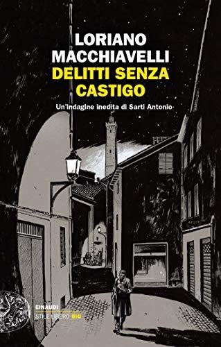 Delitti senza castigo: Un'indagine inedita di Sarti Antonio (I casi dell'ispettore Sarti Vol. 4) di [Macchiavelli, Loriano]