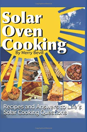 Solar Oven Cooking: Recipes and Answers to Life's Solar Cooking Questions