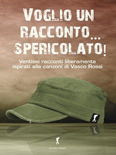 Voglio un racconto... spericolato! I racconti ispirati alle canzoni di Vasco Rossi: I racconti ispirati alle canzoni di Vasco Rossi (Damster - Musica & Parole)