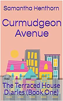 Curmudgeon Avenue: The Terraced House Diaries (Book One) by [Henthorn, Samantha]