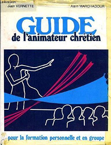 Guide de l'animateur chrétien par Jean Vernette, Alain Marchadour