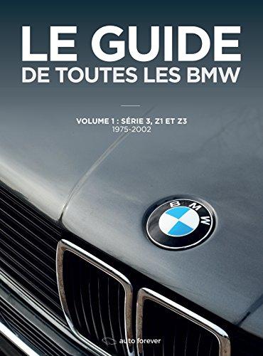 Le Guide de Toutes les Bmw Serie 3, Z1 et Z4 1975-2002