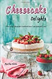 Cheesecake Delights: A Delicious Cheesecake Cookbook Your Taste Buds Will Love!