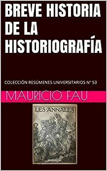Breve Historia De La Historiografía: Colección Resúmenes Universitarios Nº 53 por Mauricio Fau epub
