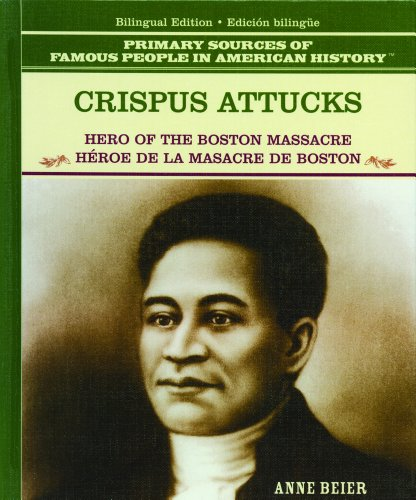 Crispus Attucks: Hero of the Boston Massacre / Heroe De La Masacre De Boston (Primary Sources of Famous People in American History) por Anne Beier