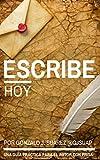 Escribe hoy: Guía práctica para el autor con prisa (Spanish Edition)
