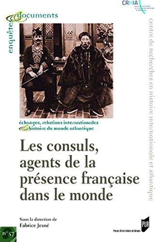 Les consuls, agents de la présence française dans le monde: XVIIIe-XIXe siècles