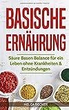 Basische Ernährung: Säure Basen Balance für ein Leben ohne Krankheiten & Entzündungen - Helga Becker