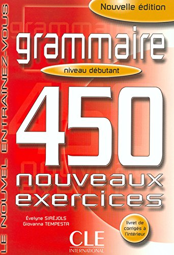 Grammaire. 450 nouveaux exercices. Niveau débutants. Per le Scuole superiori: 1 por Évelyne Siréjols