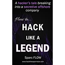 How to Hack Like a LEGEND: A hacker's tale breaking into a secretive offshore company (Hacking the Planet Book 7) (English Edition)