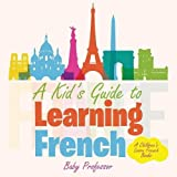 Best Baby Professor Baby Learning Books - A Kid's Guide to Learning French a Children's Review