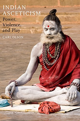 Indian Asceticism: Power, Violence, and Play (English Edition) por Carl Olson