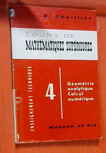 Cours de mathématiques supérieures - Tome 4. Géométrie analytique, calcul numérique par Thuillier (P.)