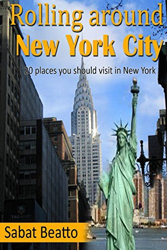 Rolling Around New York city: 20 places you should visit in New York City (20 plus collection, Band 1) -
