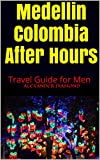 Medellin Colombia After Hours: Travel Guide for Men