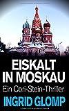 Eiskalt in Moskau: Ein Cori-Stein-Thriller