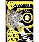 [ [ [ The Radium Pool [ THE RADIUM POOL ] By Repp, Ed Earl ( Author )Oct-11-2011 Paperback
