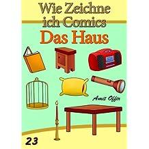 Zeichnen Bücher: Wie Zeichne ich Comics - Das Haus (Zeichnen für Anfänger Bücher 23)