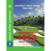 Peugeot Golf Guide 2008-2009: Europe's Top 1000 Golf Courses:Peugeot Golf Guide 2006/2007 - Europe's Top 1000 Golf Courses