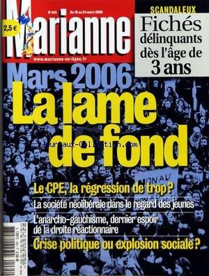 MARIANNE No 465 Du 18/03/2006 - SCANDALEUX - FICHES DELINQUANTS DES L'AGE DE 3 ANS - MARS 2006 - LA LAME DE FOND - LE CPE - LA REGRESSION DE TROP - LA SOCIETE NEOLIBERALE DANS LE REGARD DES JEUNES - L'ANARCHO-GAUCHISME - DERNIER ESPOIR DE LA DROITE REAC