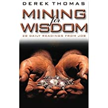 Mining for Wisdom: A Twenty-Eight-Day Devotional Based on the Book of Job by Derek Thomas (2003-02-01)