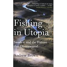 Fishing in Utopia: Sweden and the Future That Disappeared