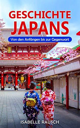 Geschichte Japans: Von den Anfängen bis zur Gegenwart