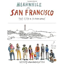 Meanwhile in San Francisco: The City in its Own Words by Wendy MacNaughton (2014-03-18)