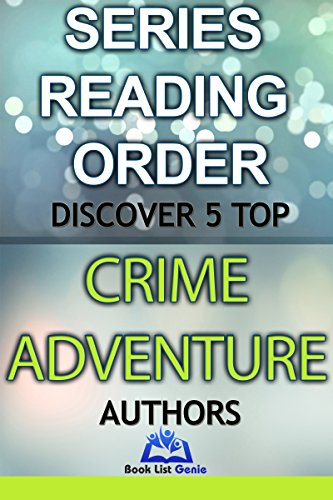5 Top Crime Adventure Authors: Series Reading Order (Book List Genie - Top Authors 6) (English Edition) Genie-top