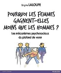 Pourquoi les femmes gagnent-elles moins que les hommes ?: Les mécanismes psychosociaux du plafond de verre (EFFICACITE PROF) (French Edition)