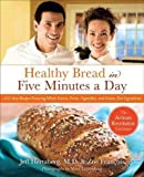 Healthy Bread in Five Minutes a Day: 100 New Recipes Featuring Whole Grains. Fruits. Vegetables. and Gluten-Free Ingredients