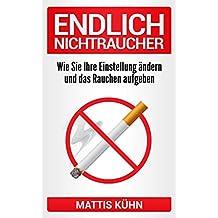 Endlich Nichtraucher: Wie Sie Ihre Einstellung ändern und das Rauchen aufgeben