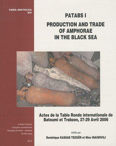 Production and Trade of Amphorae in the Black Sea (PATABS I) : Actes de la Table ronde internationale de Batoumi et Trabzon, 27-29 avril 2006