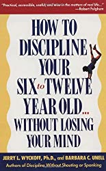 How to Discipline Your Six-to-Twelve-Year-Old: Without Losing Your Mind