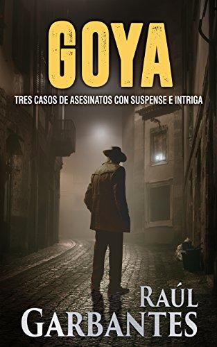 Goya: Tres casos de asesinatos con suspense e intriga (Spanish Edition)